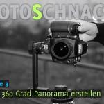 Fotoschnack, Folge 03: Das 360 Grad Panorama – Video Tutorial