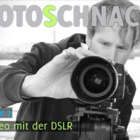Fotoschnack Folge 07 - Video mit der DSLR