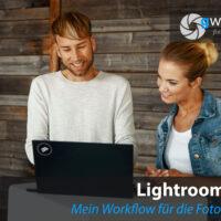 Lightroom Tutorial - Mein Workflow für die Bildbearbeitung
